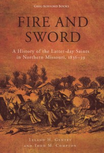 Fire and Sword: A History of the Latter-day Saints in Northern Missouri