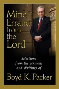 Mine Errand from the Lord: Selections from the Sermons and Writings of Boyd K. Packer