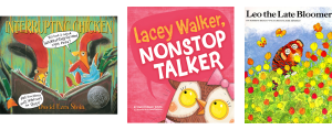 Images of book covers for Interrupting Chicken; Lacey Walker, Nonstop Talker; and Leo the Late Bloomer