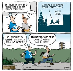 A comic strip showing students running. One points out that a new BYU study showed running reduces stress. The other asks,