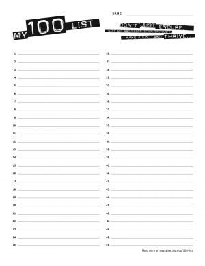 This 100-list form ready to fill out, numbered to 100. Readers can download and print it to begin a 100 list of their own.