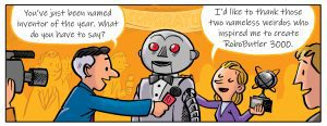 (Section 4 of 4) A comic shows a grown-up version of the woman in the last panel of section 3. She stands by a robot holding a trophy, being interviewed by a newscaster. The newscaster says,